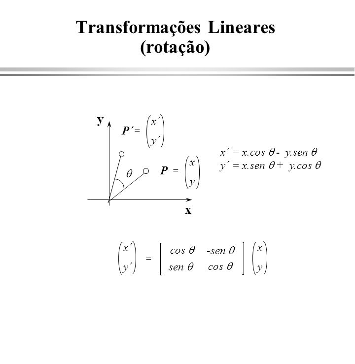 Transformações em 3D (translações e escalas) x y z 1 0 1 0 0 0 0 1 0 txtx tyty tztz 1 y z 1 x = 1 0 0 0 x y z x y z 1 0 sysy 0 0 0 0 szsz 0 0 0 0 1 y z 1 x = sxsx 0 0 0