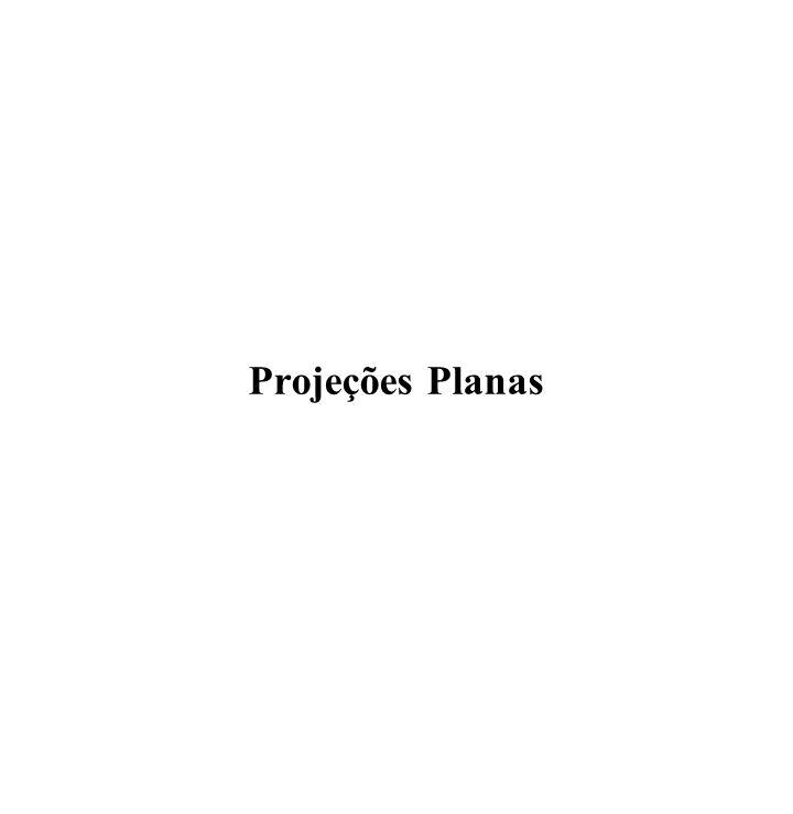 Projeções Planas Cônicas A B ApAp BpBp realista não preserva escala não preserva ângulos