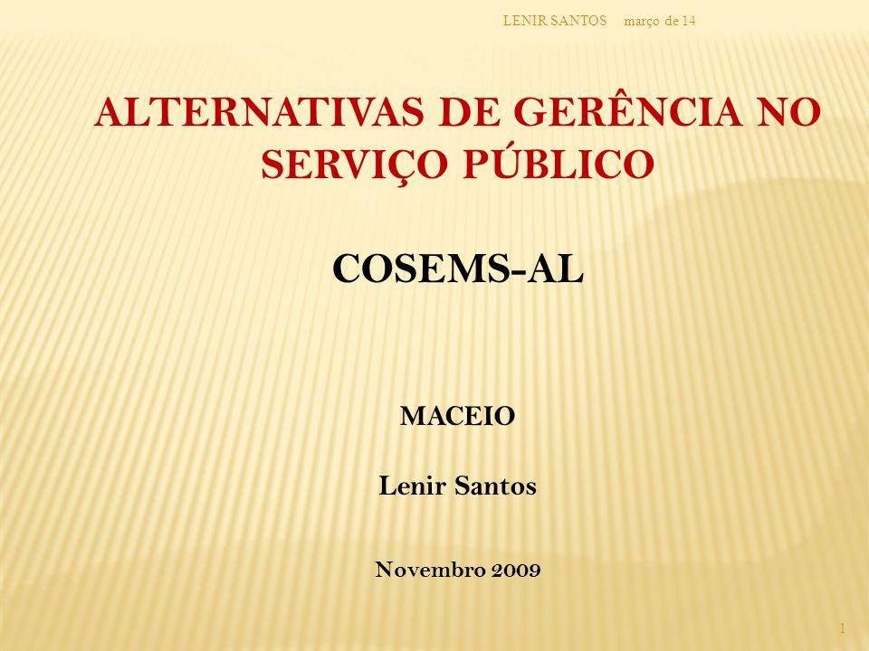 março de 14LENIR SANTOS 1 ALTERNATIVAS DE GERÊNCIA NO SERVIÇO PÚBLICO COSEMS-AL MACEIO Lenir Santos Novembro 2009