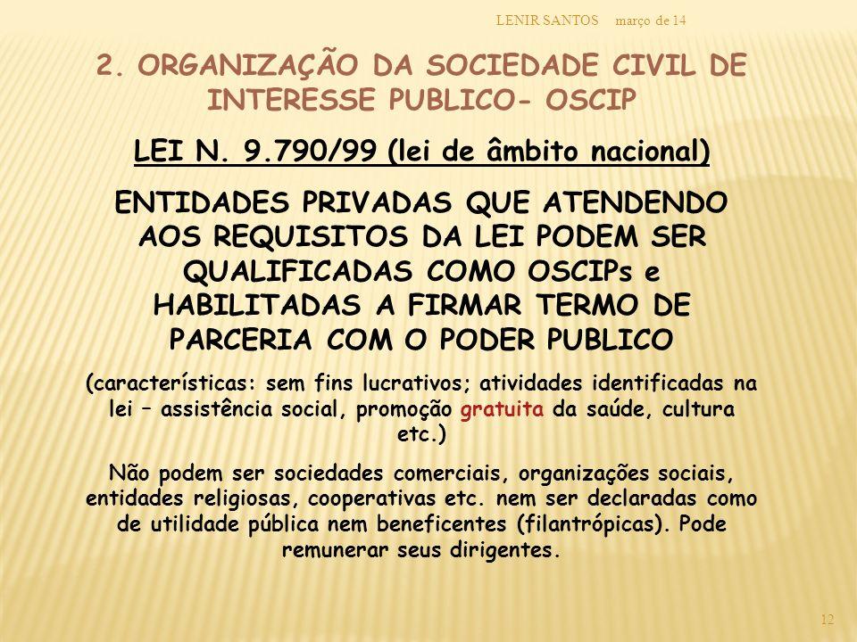 março de 14LENIR SANTOS 12 2. ORGANIZAÇÃO DA SOCIEDADE CIVIL DE INTERESSE PUBLICO- OSCIP LEI N. 9.790/99 (lei de âmbito nacional) ENTIDADES PRIVADAS Q