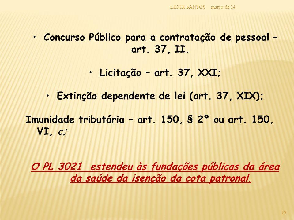 março de 14LENIR SANTOS 19 Concurso Público para a contratação de pessoal – art. 37, II. Licitação – art. 37, XXI; Extinção dependente de lei (art. 37