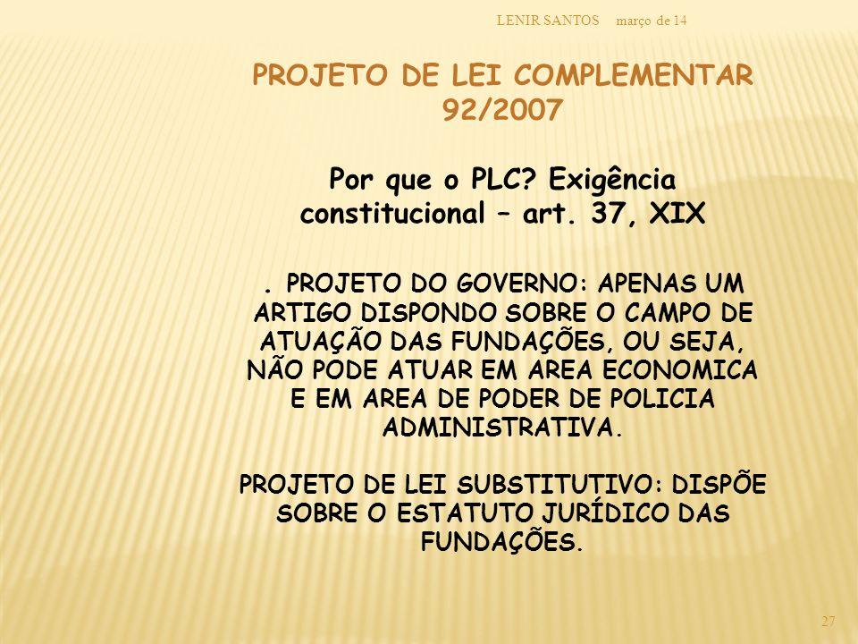 março de 14LENIR SANTOS 27 PROJETO DE LEI COMPLEMENTAR 92/2007 Por que o PLC? Exigência constitucional – art. 37, XIX. PROJETO DO GOVERNO: APENAS UM A