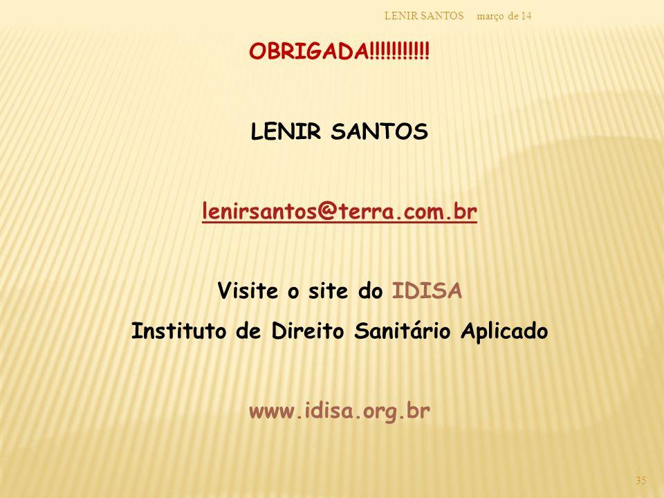 março de 14LENIR SANTOS 35 OBRIGADA!!!!!!!!!!! LENIR SANTOS lenirsantos@terra.com.br Visite o site do IDISA Instituto de Direito Sanitário Aplicado ww