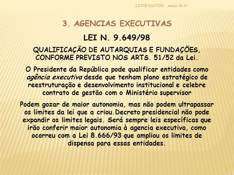 março de 14LENIR SANTOS 5 3. AGENCIAS EXECUTIVAS LEI N. 9.649/98 QUALIFICAÇÃO DE AUTARQUIAS E FUNDAÇÕES, CONFORME PREVISTO NOS ARTS. 51/52 da Lei. O P