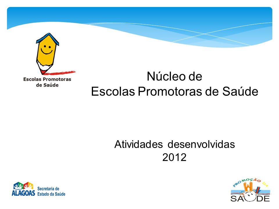 Núcleo de Escolas Promotoras de Saúde Atividades desenvolvidas 2012