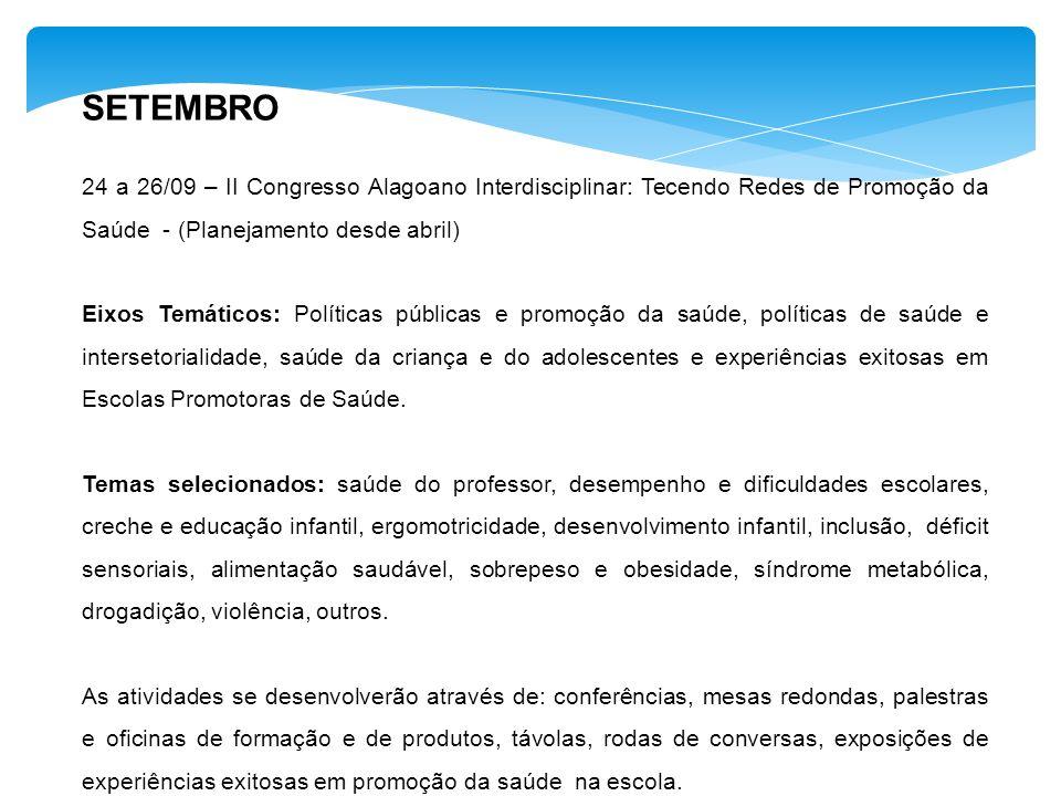 SETEMBRO 24 a 26/09 – II Congresso Alagoano Interdisciplinar: Tecendo Redes de Promoção da Saúde - (Planejamento desde abril) Eixos Temáticos: Polític