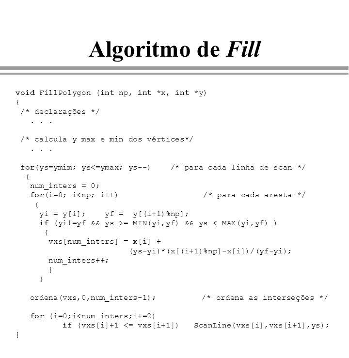 void FillPolygon (int np, int *x, int *y) { /* declarações */... /* calcula y max e min dos vértices*/... for(ys=ymim; ys<=ymax; ys--) /* para cada li