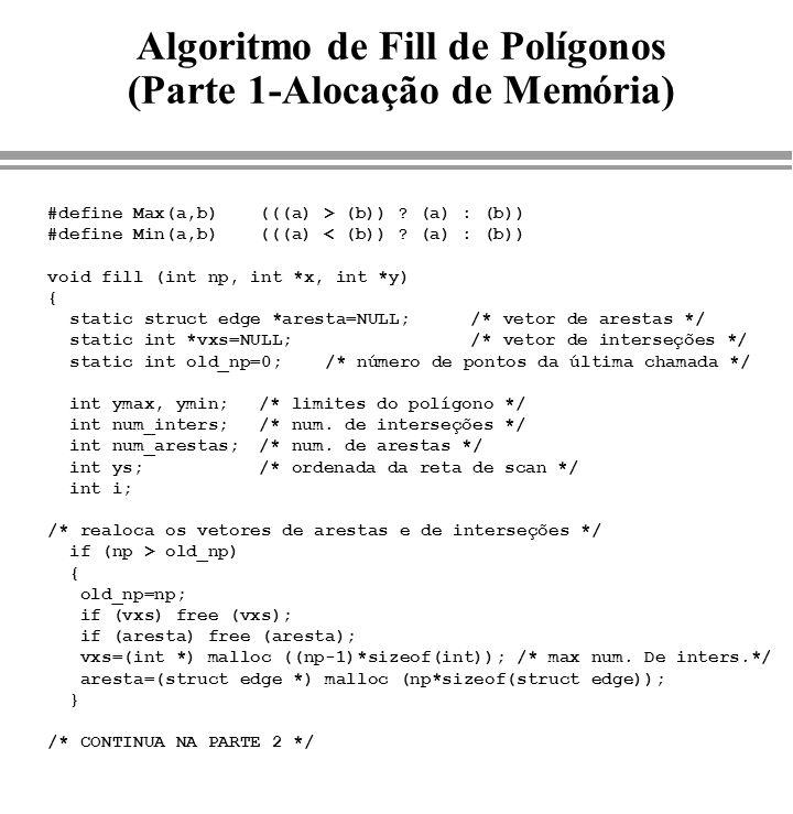 Algoritmo de Fill de Polígonos (Parte 1-Alocação de Memória) #define Max(a,b)(((a) > (b)) ? (a) : (b)) #define Min(a,b)(((a) < (b)) ? (a) : (b)) void