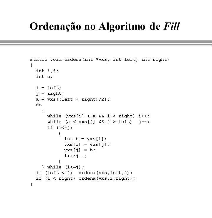 Ordenação no Algoritmo de Fill static void ordena(int *vxs, int left, int right) { int i,j; int a; i = left; j = right; a = vxs[(left + right)/2]; do
