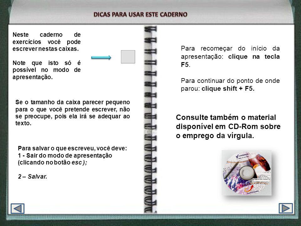Neste caderno, você vai exercitar o uso da vírgula em situações variadas.