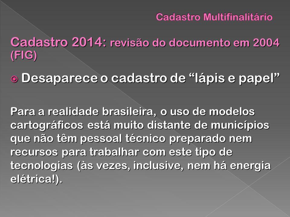 Cadastro 2014: revisão do documento em 2004 (FIG) Desaparece o cadastro de lápis e papel Desaparece o cadastro de lápis e papel Para a realidade brasi