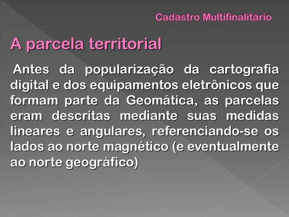 A parcela territorial Antes da popularização da cartografia digital e dos equipamentos eletrônicos que formam parte da Geomática, as parcelas eram des