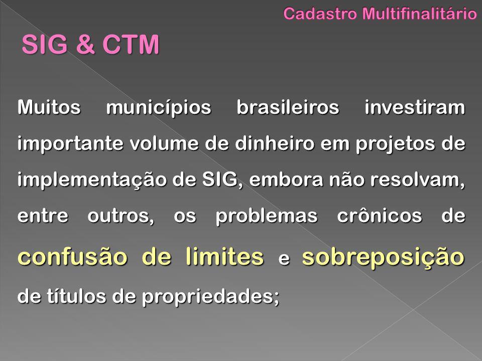 Muitos municípios brasileiros investiram importante volume de dinheiro em projetos de implementação de SIG, embora não resolvam, entre outros, os prob