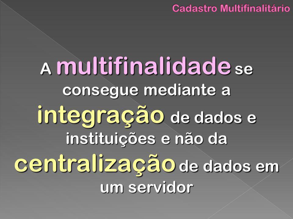 A multifinalidade se consegue mediante a integração de dados e instituições e não da centralização de dados em um servidor