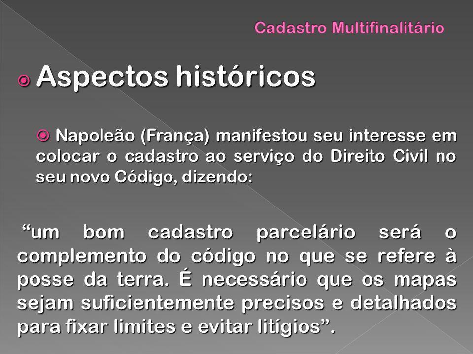 Aspectos históricos Aspectos históricos Napoleão (França) manifestou seu interesse em colocar o cadastro ao serviço do Direito Civil no seu novo Códig