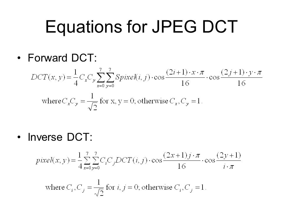 Equations for JPEG DCT Forward DCT: Inverse DCT: