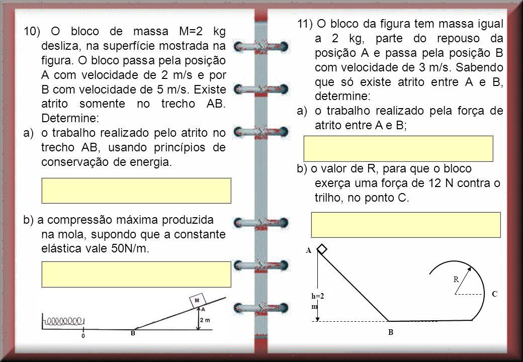 10) O bloco de massa M=2 kg desliza, na superfície mostrada na figura.