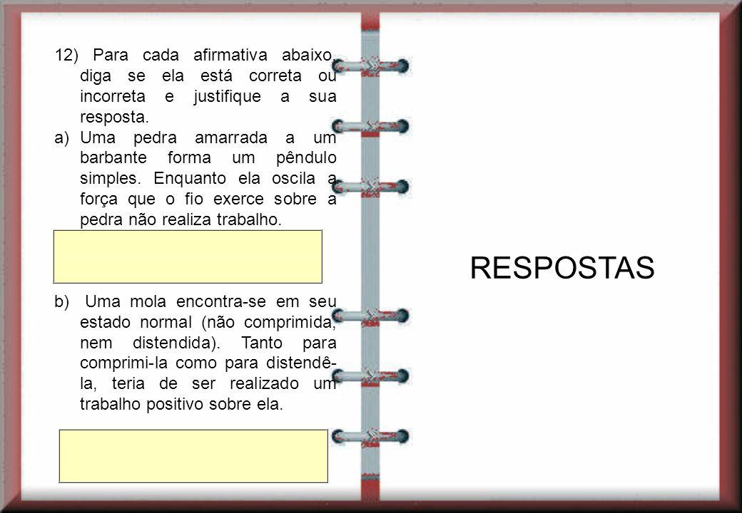 12) Para cada afirmativa abaixo, diga se ela está correta ou incorreta e justifique a sua resposta.