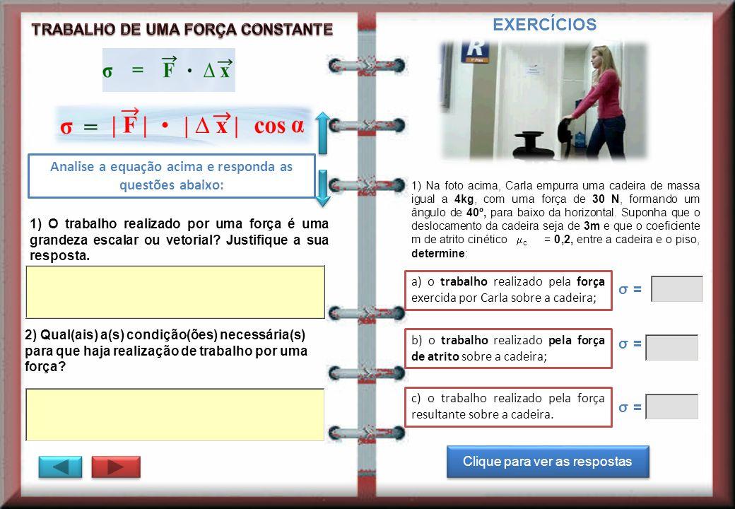 1) O trabalho realizado por uma força é uma grandeza escalar ou vetorial.