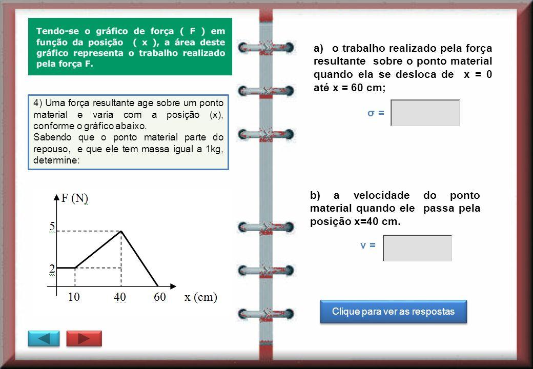 5) O bloco (m = 2 kg) da figura é empurrado para cima do plano inclinado, por meio da força F = 40N, paralela ao plano inclinado.