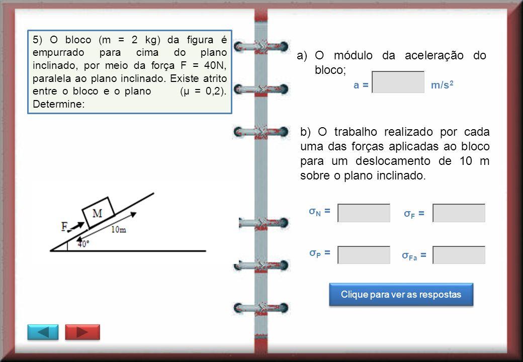 QUESTÃO 6 Minhas anotações O trabalho realizado pelo cliente sobre o carrinho, quando ele movimenta o carrinho ao longo de 50 m, em uma ala é: σ = 1586,04 J