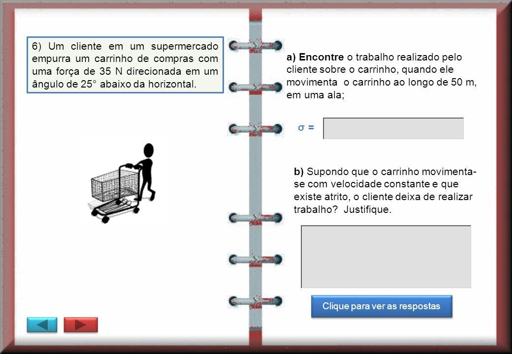 6) Um cliente em um supermercado empurra um carrinho de compras com uma força de 35 N direcionada em um ângulo de 25° abaixo da horizontal.