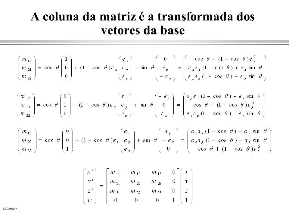 MGattass A coluna da matriz é a transformada dos vetores da base