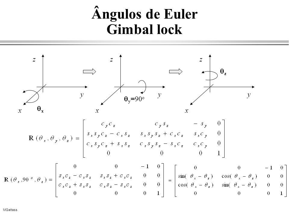 MGattass Ângulos de Euler Gimbal lock x x y z y =90 o x y z z x y z