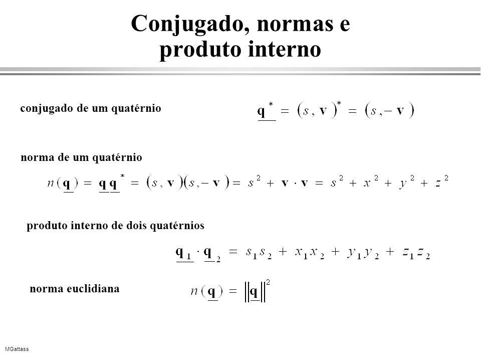 MGattass Conjugado, normas e produto interno conjugado de um quatérnio norma de um quatérnio produto interno de dois quatérnios norma euclidiana