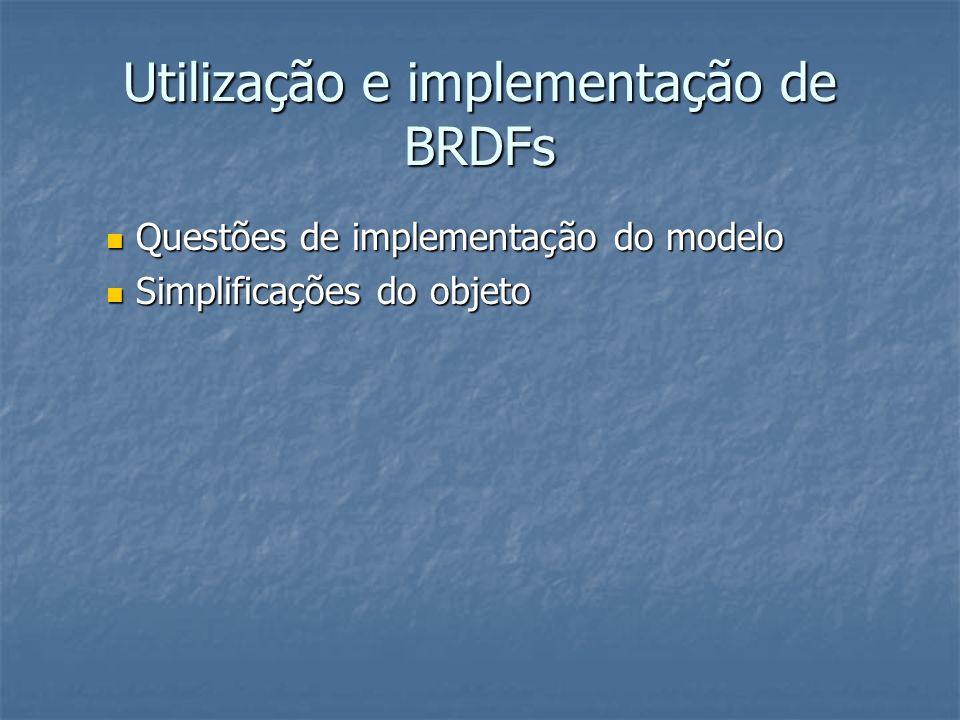 Utilização e implementação de BRDFs Questões de implementação do modelo Questões de implementação do modelo Simplificações do objeto Simplificações do