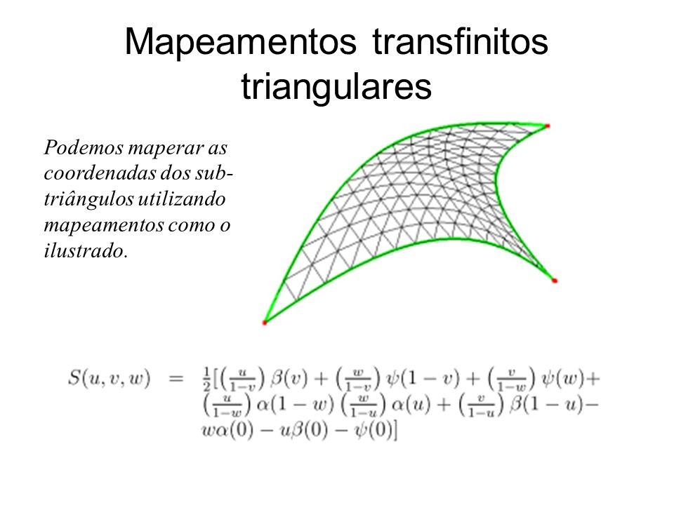 Mapeamentos transfinitos triangulares Podemos maperar as coordenadas dos sub- triângulos utilizando mapeamentos como o ilustrado.