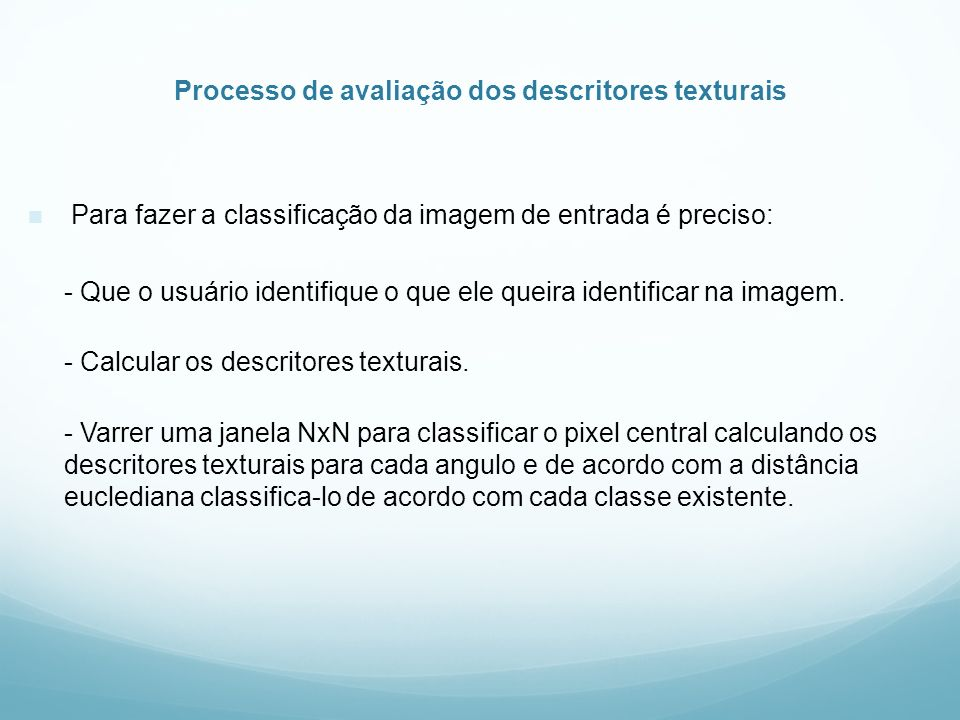 Processo de avaliação dos descritores texturais Para fazer a classificação da imagem de entrada é preciso: - Que o usuário identifique o que ele queir