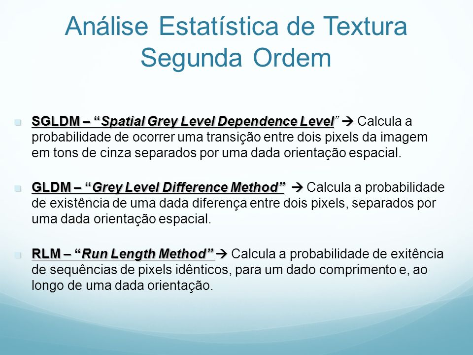 Análise Estatística de Textura Segunda Ordem SGLDM – Spatial Grey Level Dependence Level SGLDM – Spatial Grey Level Dependence Level Calcula a probabi