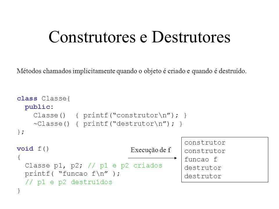 Construtores com parâmetros class Circulo{ double xc, yc; double raio; public: Circulo( double x, double y, double r) { xc=x; yc=y; raio=r;} … }; Circulo c1( 3.2, 4.5, 9.0 ); // obriga a inicialização Circulo c2; // erro, não tem construtor sem parâmetros c1.xc = 4; // erro, campo xc é privado Construtores podem ter parâmetros (destrutores não!).