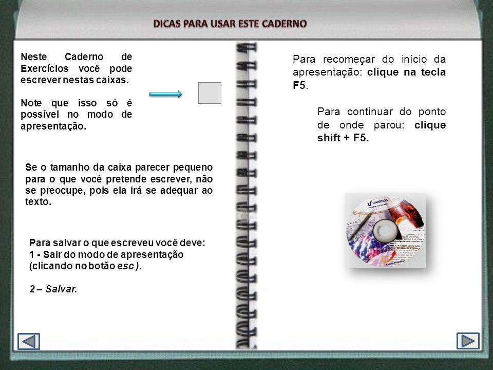 Neste Caderno de Exercícios você pode escrever nestas caixas. Note que isso só é possível no modo de apresentação. Se o tamanho da caixa parecer peque