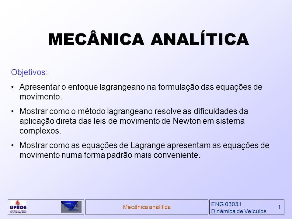ENG 03031 Dinâmica de Veículos Mecânica analítica1 Objetivos: Apresentar o enfoque lagrangeano na formulação das equações de movimento. Mostrar como o