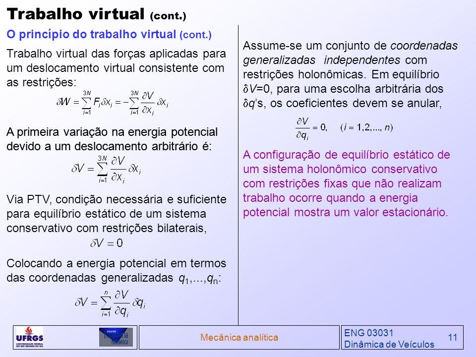 ENG 03031 Dinâmica de Veículos Mecânica analítica11 Colocando a energia potencial em termos das coordenadas generalizadas q 1,...,q n : Via PTV, condi