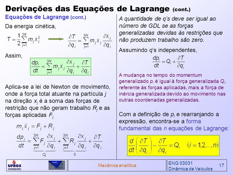 ENG 03031 Dinâmica de Veículos Mecânica analítica17 Derivações das Equações de Lagrange (cont.) Assim, Equações de Lagrange (cont.) Aplica-se a lei de