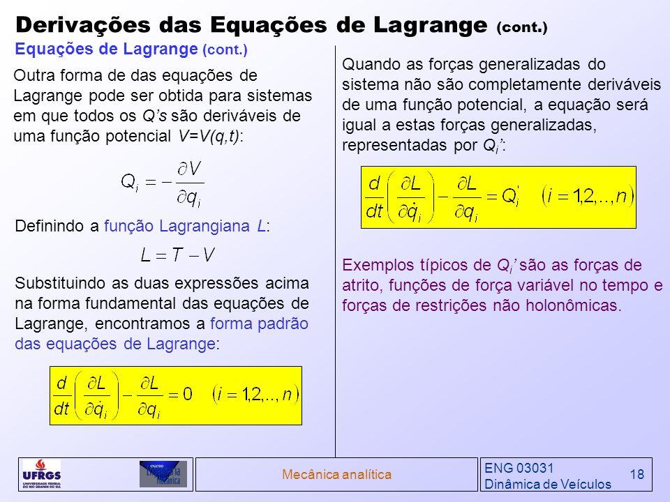 ENG 03031 Dinâmica de Veículos Mecânica analítica18 Outra forma de das equações de Lagrange pode ser obtida para sistemas em que todos os Qs são deriv