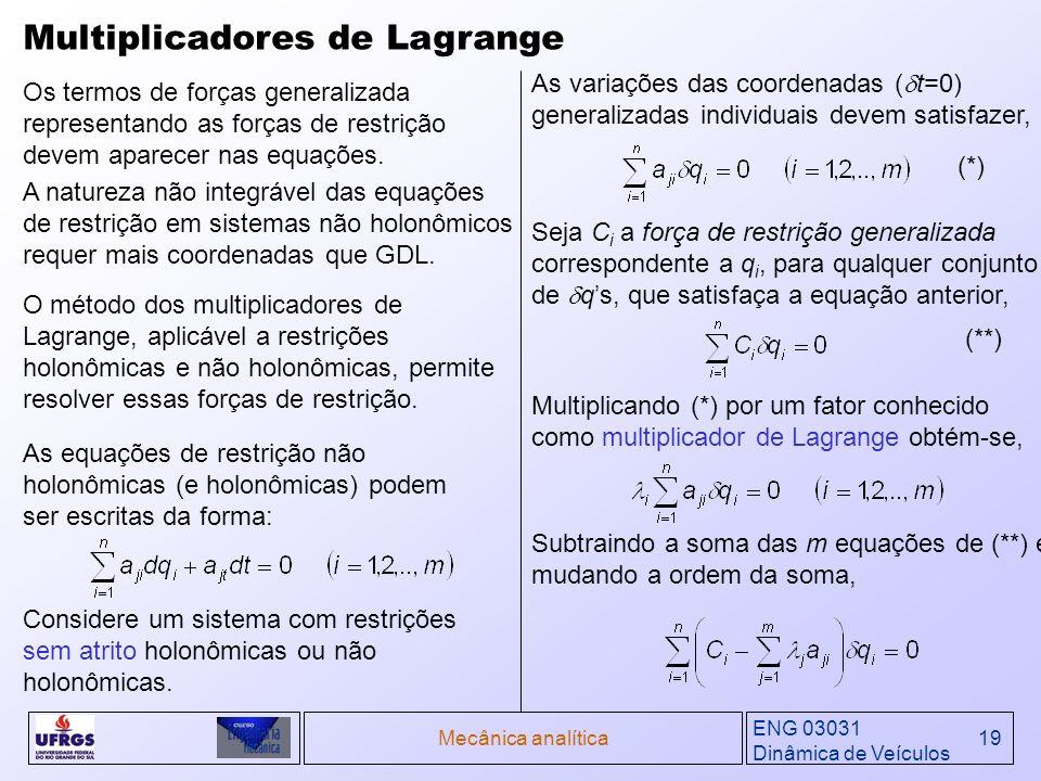 ENG 03031 Dinâmica de Veículos Mecânica analítica19 Multiplicadores de Lagrange Os termos de forças generalizada representando as forças de restrição