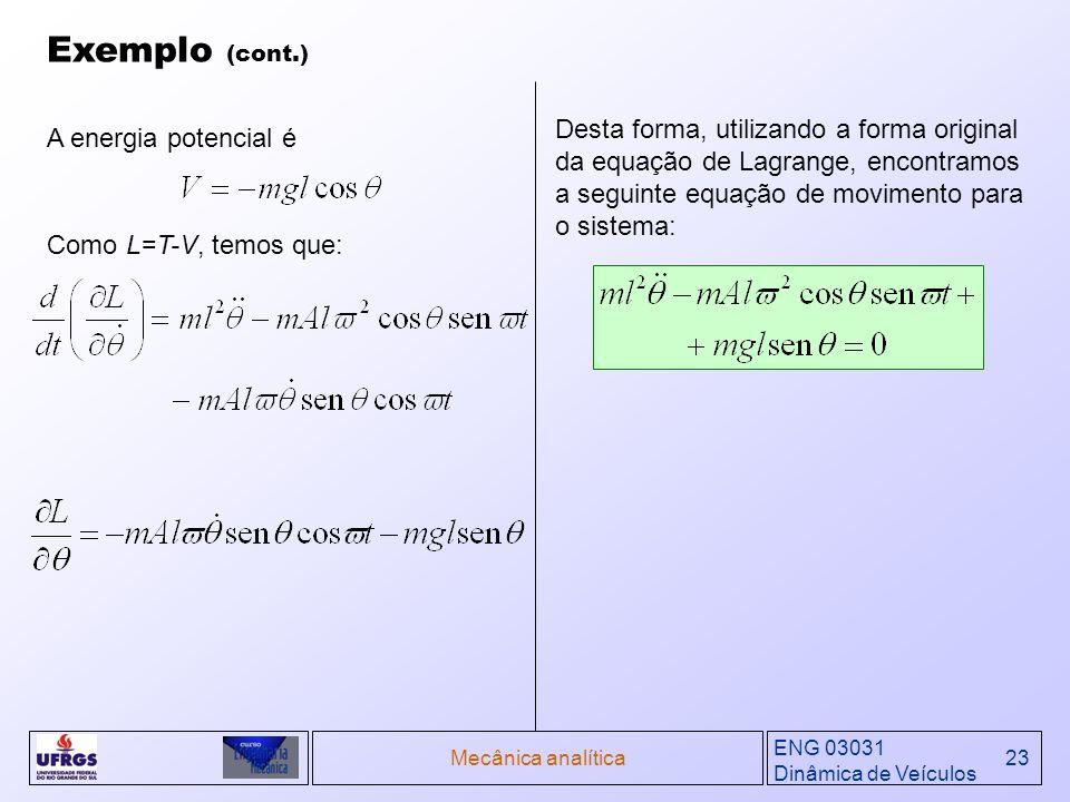 ENG 03031 Dinâmica de Veículos Mecânica analítica23 Exemplo (cont.) A energia potencial é Desta forma, utilizando a forma original da equação de Lagra