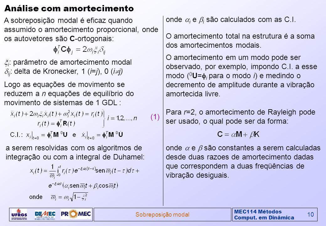 MEC114 Métodos Comput. em Dinâmica DEPARTAMENTO DE ENGENHARIA MECÂNICA Sobreposição modal10 Análise com amortecimento A sobreposição modal é eficaz qu