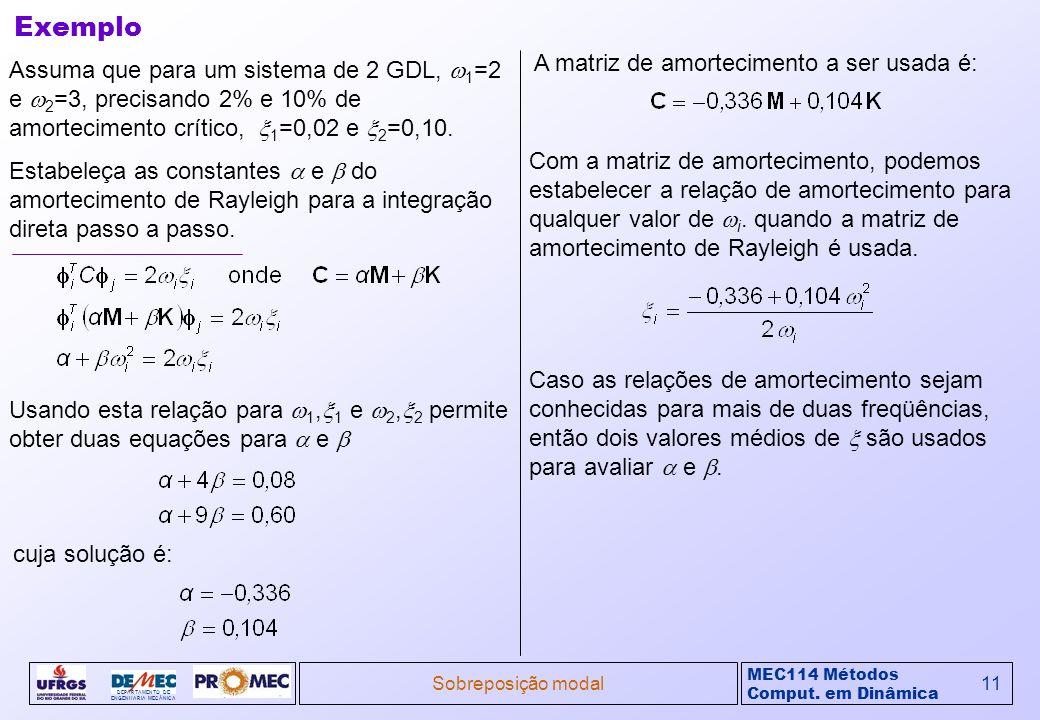 MEC114 Métodos Comput. em Dinâmica DEPARTAMENTO DE ENGENHARIA MECÂNICA Sobreposição modal11 Assuma que para um sistema de 2 GDL, 1 =2 e 2 =3, precisan