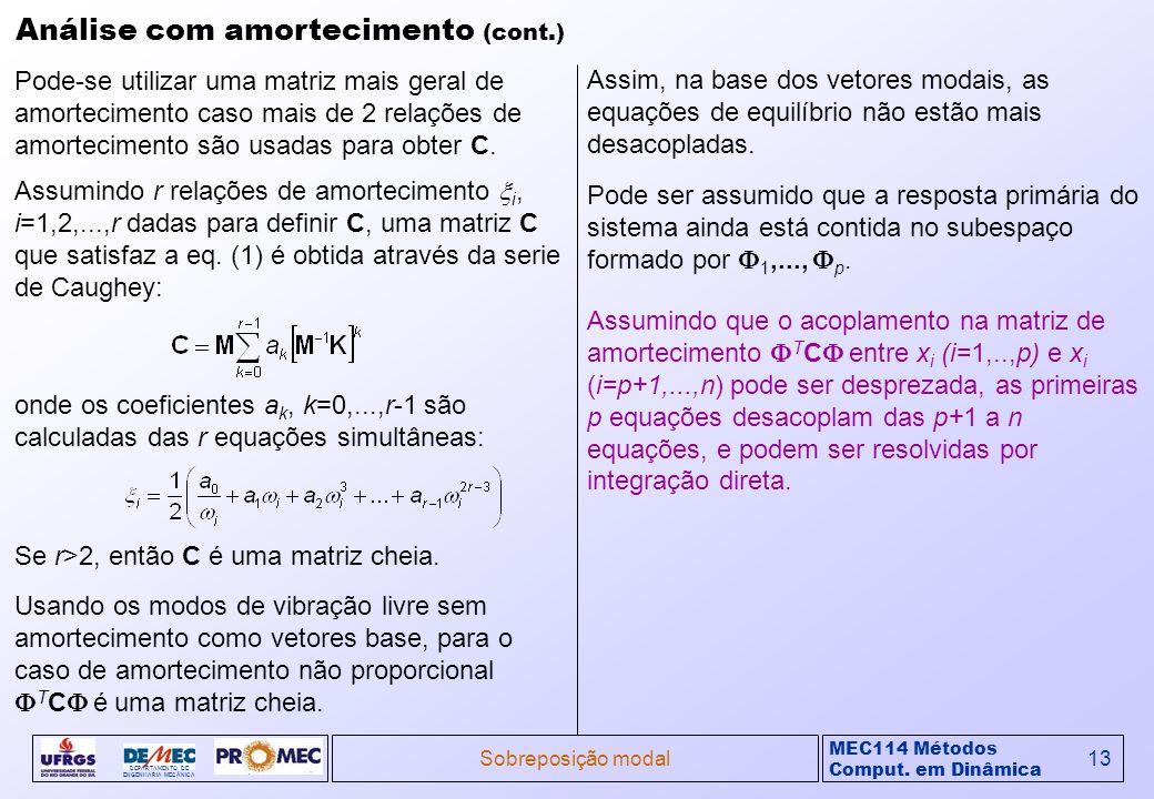 MEC114 Métodos Comput. em Dinâmica DEPARTAMENTO DE ENGENHARIA MECÂNICA Sobreposição modal13 Análise com amortecimento (cont.) Pode-se utilizar uma mat