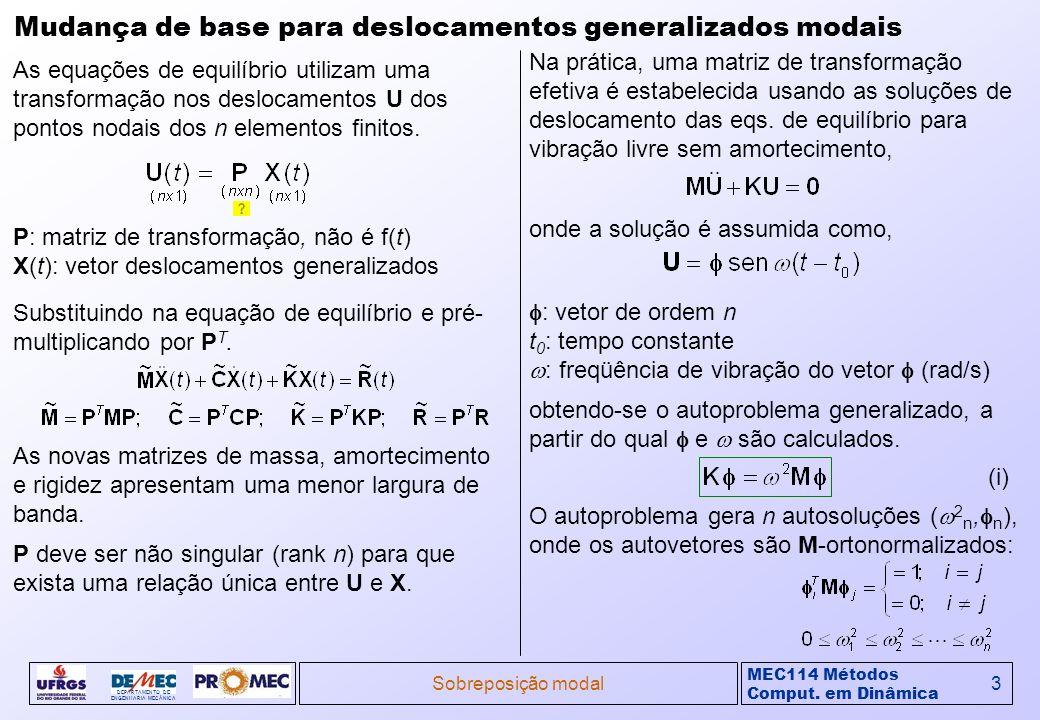 MEC114 Métodos Comput. em Dinâmica DEPARTAMENTO DE ENGENHARIA MECÂNICA Sobreposição modal3 Mudança de base para deslocamentos generalizados modais As