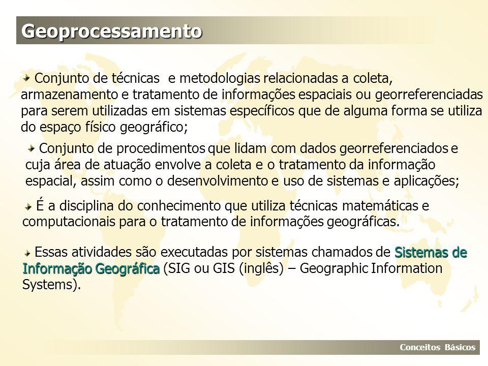 Conjunto de procedimentos que lidam com dados georreferenciados e cuja área de atuação envolve a coleta e o tratamento da informação espacial, assim c