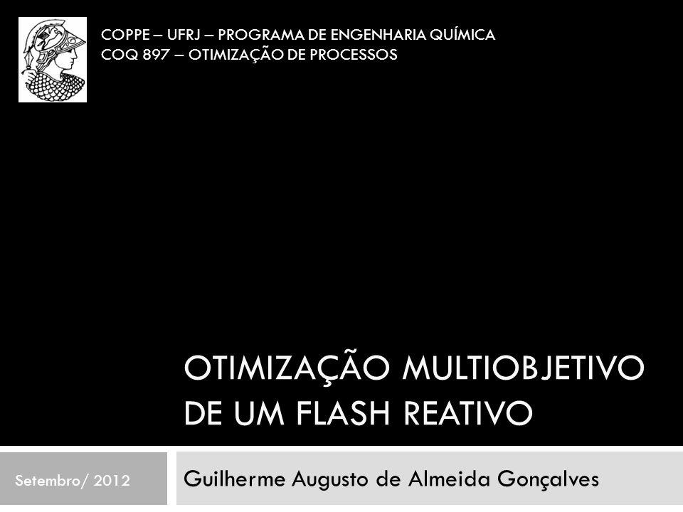 OTIMIZAÇÃO MULTIOBJETIVO DE UM FLASH REATIVO Guilherme Augusto de Almeida Gonçalves Setembro/ 2012 COPPE – UFRJ – PROGRAMA DE ENGENHARIA QUÍMICA COQ 8