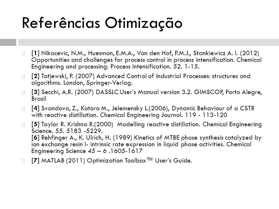 Referências Otimização [1] Nikacevic, N.M., Huesman, E.M.A., Van den Hof, P.M.J., Stankiewicz A. I. (2012) Opportunities and challenges for process co