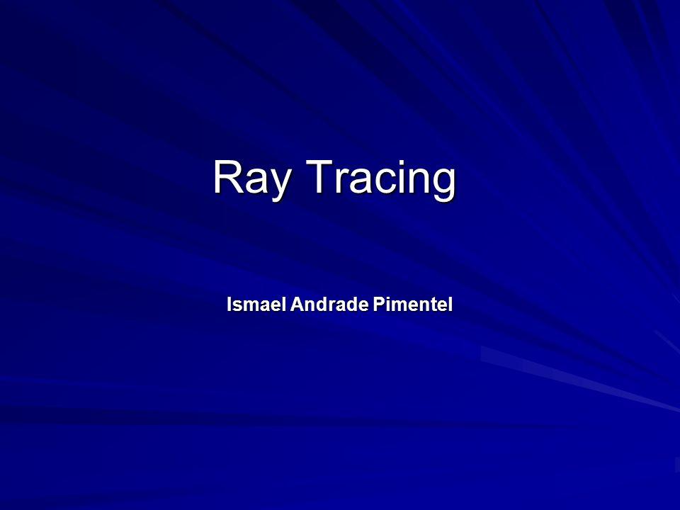 Ray Tracing Ismael Andrade Pimentel
