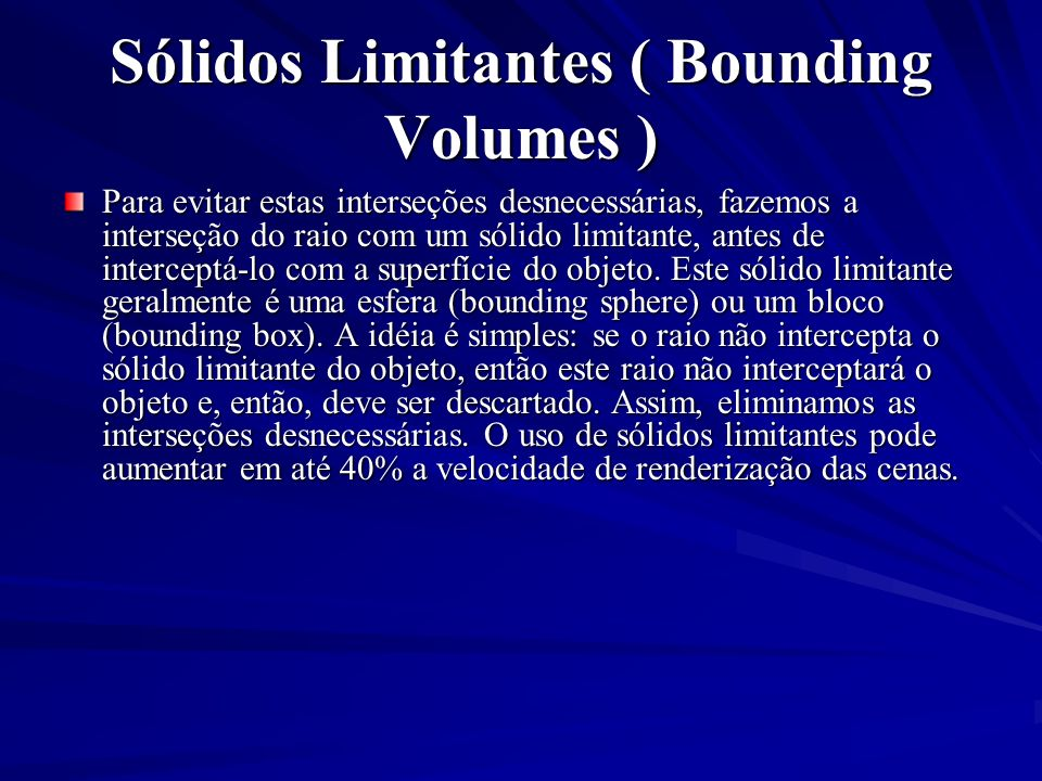Sólidos Limitantes ( Bounding Volumes ) Para evitar estas interseções desnecessárias, fazemos a interseção do raio com um sólido limitante, antes de i
